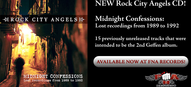 "NEW Rock City Angels CD! ""Midnight Confessions: Lost recordings from 1989 to 1992"" 15 previously unreleased tracks that were intended to be the 2nd Geffen album. Available now at FNA Records! http://www.fnarecords.net/artists/32-r/152-rock-city-angels-midnight-confessions"